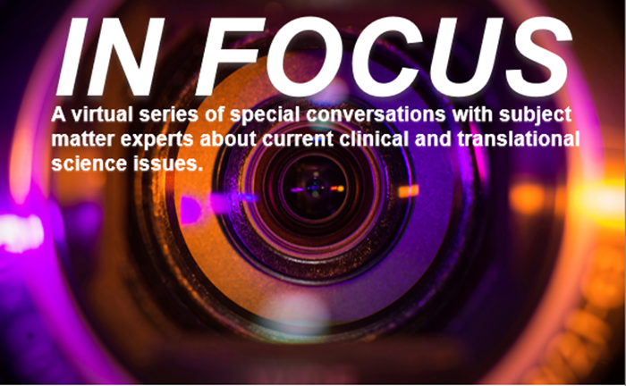WVCTSI In Focus: A Virtual Series of Special conversations with subject matter experts about current clinical and translational science issues